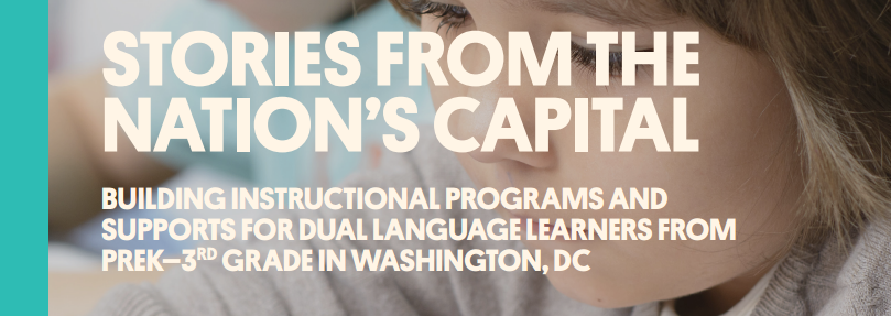 Cover from New America - Stories from the Nation's Capital - Building instructional programs and supports for dual language learners from PreK - 3rd grade in Washingon, DC